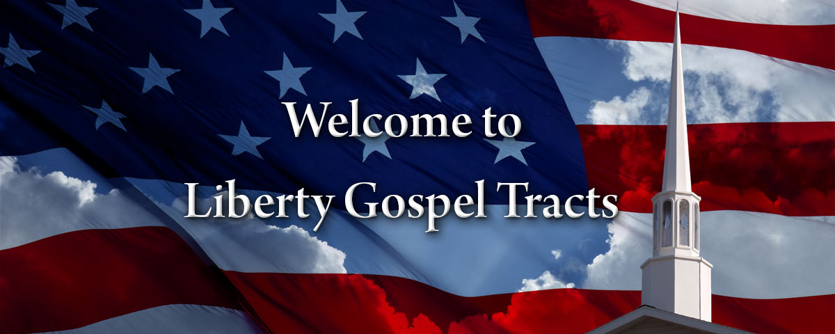 Welcome to Liberty Gospel Tracts--Free KJV Gospel Tracts